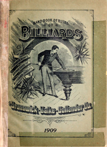 Handbook of Rules of Billiards. Published 1909 by The Brunswick-Balke-Collender Co.